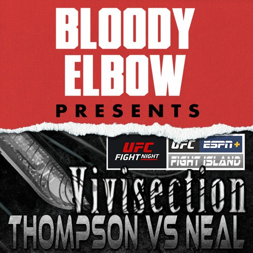 Ufc Vegas 17 Thompson Vs Neal Picks Odds Analysis The Mma Vivisection Main Card Show By Bloody Elbow Presents