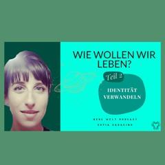 WIE WOLLEN WIR LEBEN? TEIL 2 I Identität verwandeln I Neue Welt Podcast-Reihe I Impuls20