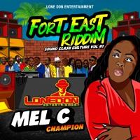 Mel C Champion ( FORT EAST RIDDIM )