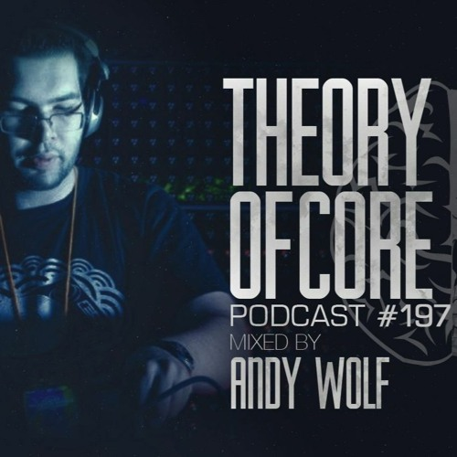 Download Andy Wolf - Theory Of Core Podcast 197 mp3