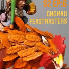 S2 Ep6: Gnomad Feastmasters