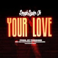 Rough Ryder Gh  - Your Love  [ Prod. By Possigee M&M By TubhaniMuzik  ]