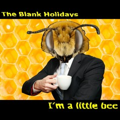 The Blank Holidays - I'm a little bee