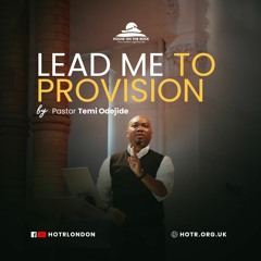 Lead Me to Provision - Pastor Temi Odejide - Sunday 09 May 2021