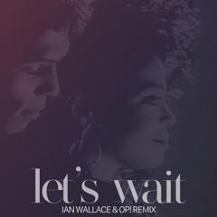 Let's Wait (Ian Wallace & OP! Remix)