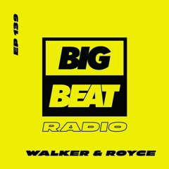 Big Beat Radio: EP #139: Walker & Royce (Can't Wait To Get Back Out There Mix)