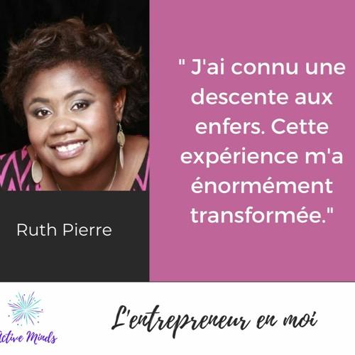 Savoir rebondir après un drame personnel - L'entrepreneur en moi - Rencontre avec Ruth Pierre
