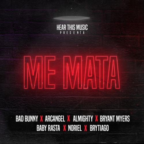 Bad Bunny, Mambo Kingz & DJ Luian - Me Mata (feat. Arcangel, Almighty, Bryant Myers, Noriel, Baby Rasta & Brytiago)