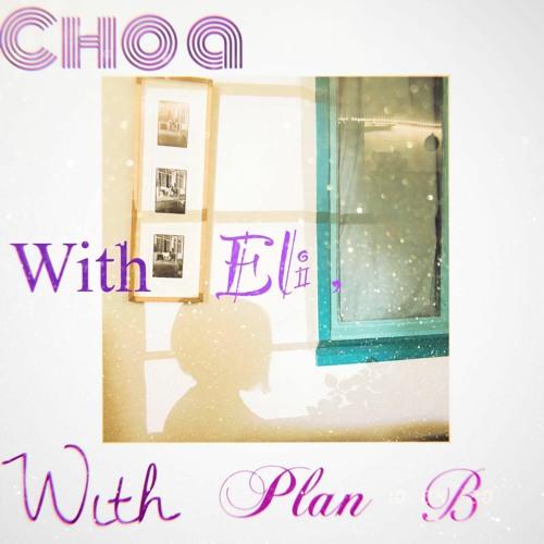 Choa..... with Eli ... with Plan B