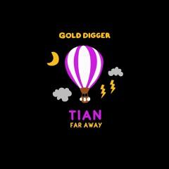 TIAN - Far Away [Gold Digger]