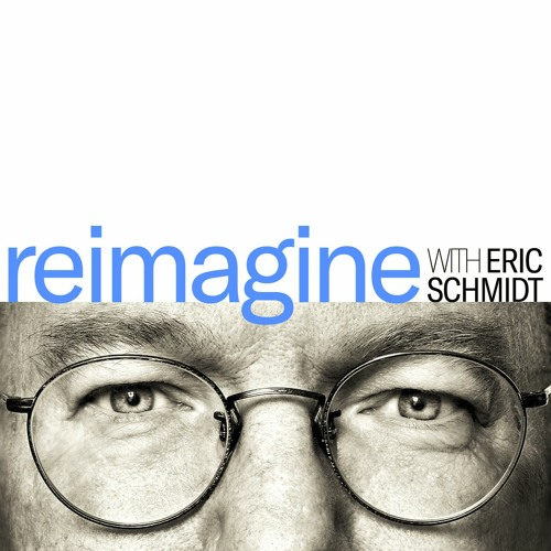 Reimagine with Eric Schmidt: How to Build Back Together