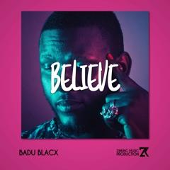 Believe (feat. Badu Blacx)