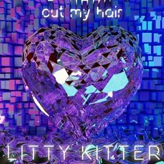 Cut My hair (Littykitter flip)