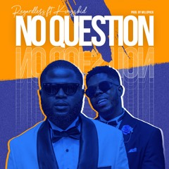 No Question feat Kingzkid (Prod. by WilloPack)