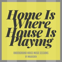 Home Is Where House Is Playing 4 I IMGADSDEN