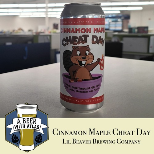 Cinnamon Maple Cheat Day by Lil Beaver Brewing Co. - A Beer with Atlas 154