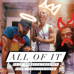 All of it(Feat. JarryT&Therapy)[Prod. Jaretsworld]