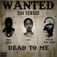 dead to me (feat. MOA Cash & Stray Tha Godd)