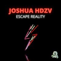 Joshua Hdzv - Escape Reality