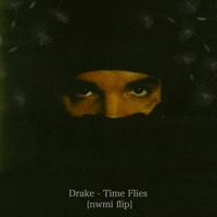 Drake - Time Flies {nwmi Flip}