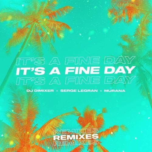 DJ DimixeR & Serge Legran, Murana - It's A Fine Day (Midnight Daddies Remix)