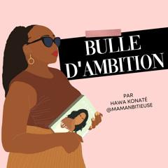 EP 2 - Dans la Bulle d'Ambition d'Amina Bouzidi