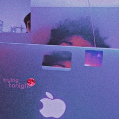 trying tonight (freestyle) [prod. by yinyang]