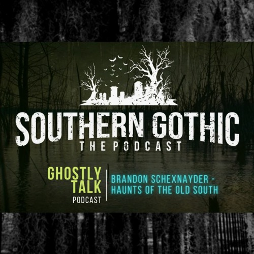 Ep 132 - Brandon Schexnayder of Southern Gothic Podcast | Haunts of the Old South