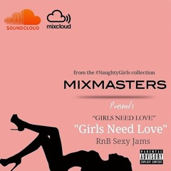 GIRLS NEED LOVE (RnB Sexy Jams) By MIXMASTERS
