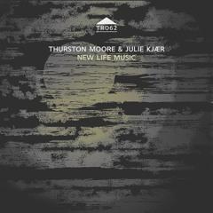 TR062 - Thurston Moore & Julie Kjaer - 'New Life Music' [sample]