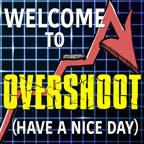 Welcome to Overshoot: Have a Nice Day - 2020 Edition