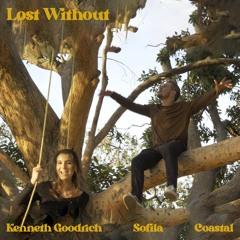 Lost Without | Kenneth Goodrich, Sofila & Coastal