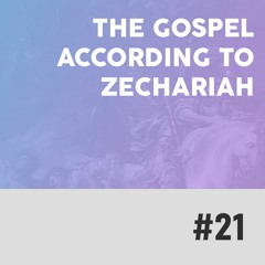 The Gospel According To Zechariah - This Is All You Need For Today