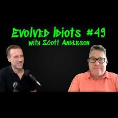 Evolved idiots #49 w/Scott Anderson