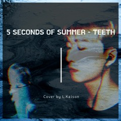 5 Seconds of Summer - Teeth | Cover by L.Kaison