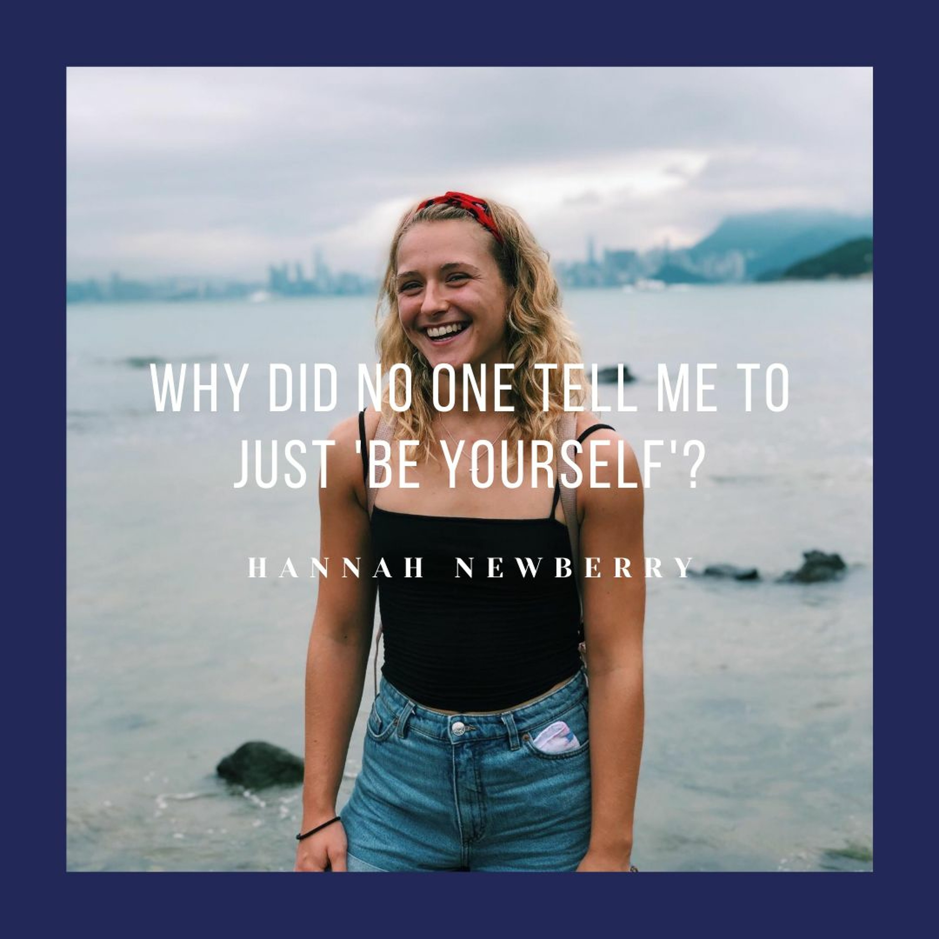 #2 Why did no one tell me to just 'be yourself'?