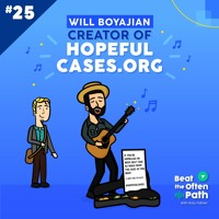 Ep. 25 - Will Boyajian: Founder of HopefulCases.org