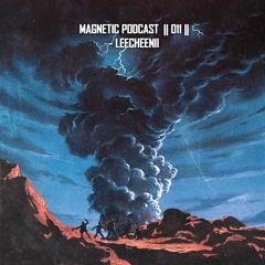 Magnetic Podcast || 011 || - Leecheenii