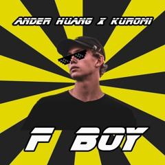 Ander Huang & DJ Kuromi - F Boy