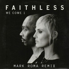 We Come 1 - Faithless (Mark Roma Remix)[FREE DOWNLOAD]