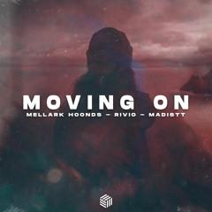 Mellark Hoonds, Rivio & Madistt - Moving On