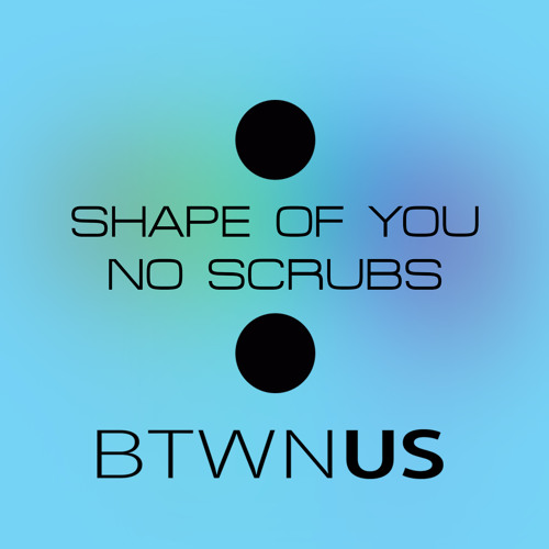 Shape Of You / No Scrubs