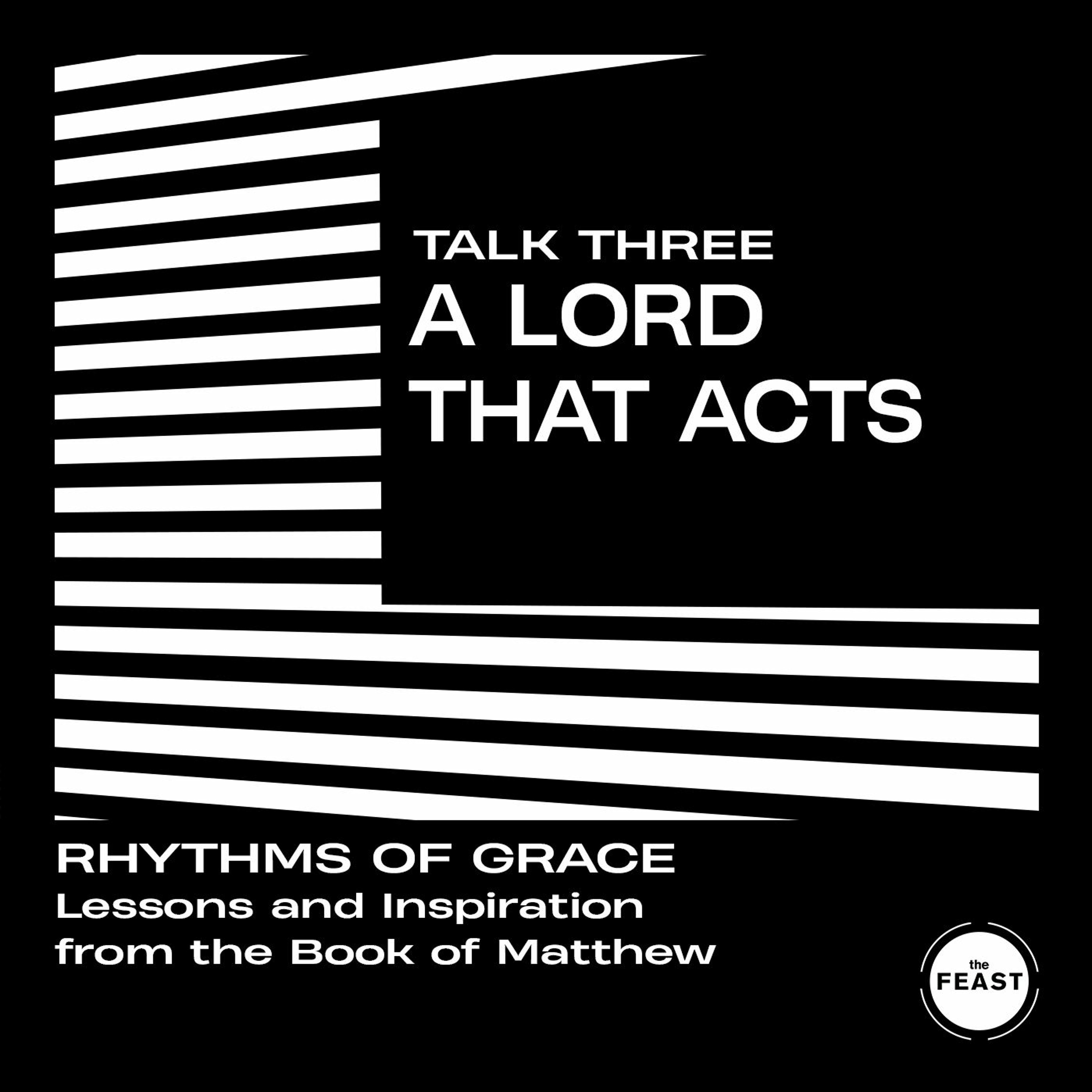 Rhythms of Grace Talk 3: A Lord That Acts