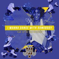Whitney Houston - I Wanna Dance With Somebody (Hak op de Tak Bootleg)