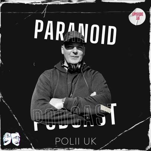 Paranoid [Podcast #36] Polii_UK