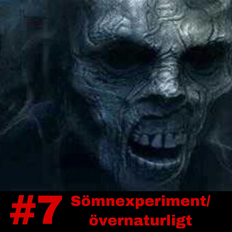 #7 Sömnexperiment/övernarturligt