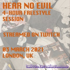 Hear No Evil on Twitch - 03 March 2021 - 4-hour Freestyle