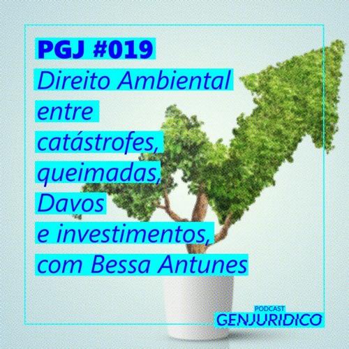 PGJ #019 – Direito Ambiental entre catástrofes, queimadas, Davos e investimentos, com Bessa Antunes