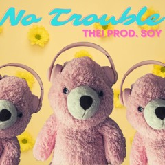 No Trouble by Thei PROD. Soy