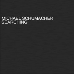 MICHAEL SCHUMACHER - SEARCHING ( Preview )